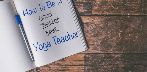 How To Be A (Good) Yoga Teacher